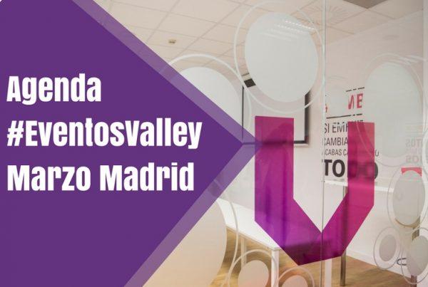 Agenda #EventosValley Marzo Madrid
