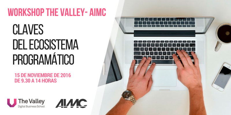 """Workshop The Valley-AIMC: """"Claves del ecosistema programático"""""""