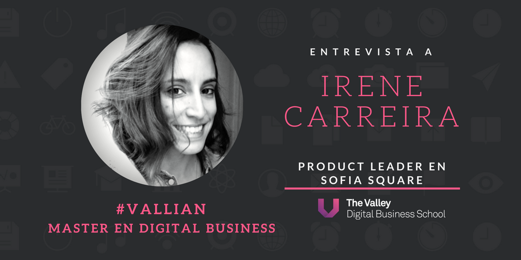 Irene Carreira_ Alumna del Master en Digital Business en The Valley