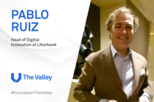 #InnovaciónTheValley: Pablo Ruiz, Director de Innovación Digital en Liberbank, nos cuenta su experiencia